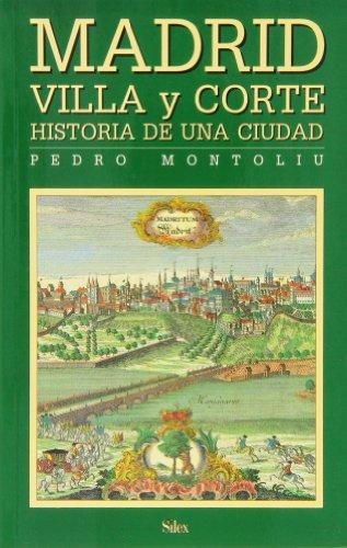 9788477370574: Madrid Villa y Corte. Historia de una ciudad (Sílex historia)