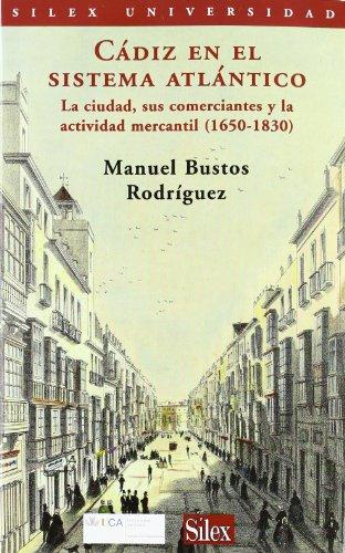 9788477371250: Cádiz en el sistema Atlántico. La ciudad, sus comerciantes y la actividad mercan (Sílex universidad)