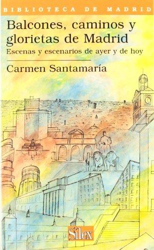 9788477371571: Balcones, caminos y glorietas de Madrid . Escenas y escenarios de ayer y de hoy