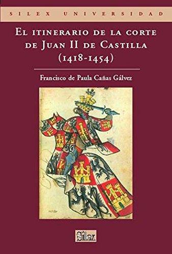9788477371878: El itinerario de la corte de Juan II de Castilla (1418-1454: (1418-1454) (Sílex universidad)
