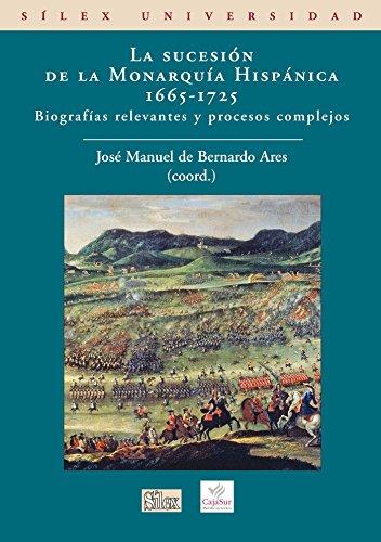 9788477372233: La sucesion de la Monarquia Hispanica (1665-1725). Biografias relevantes y procesos complejos