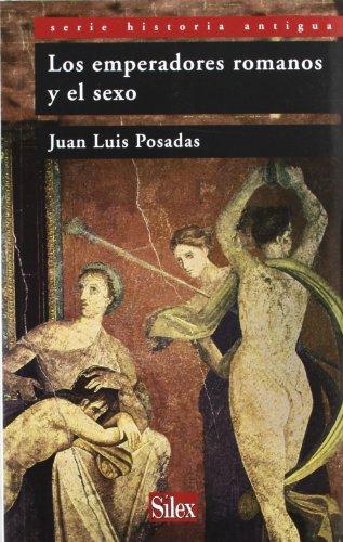 LOS EMPERADORES ROMANOS Y EL SEXO: POSADAS, JOSE LUIS