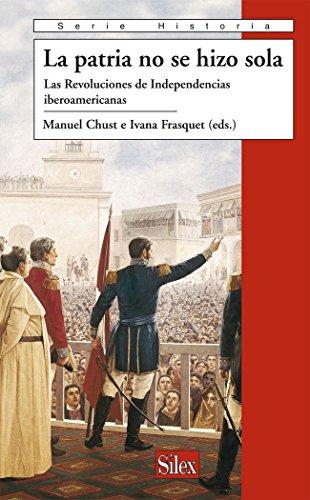 La Patria No Se Hizo Sola: Las: Manuel Chust Calero,