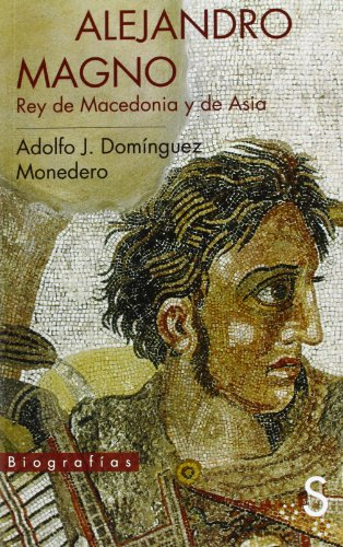 9788477377955: Alejandro Magno, Rey De Macedonia Y De Asia (Biografías)