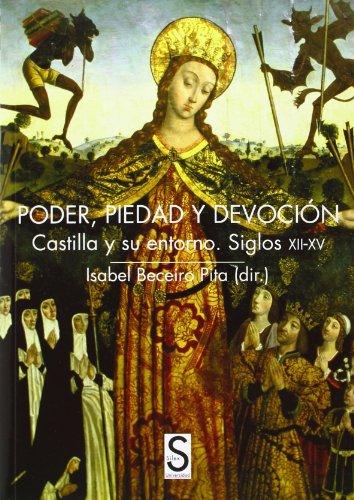 PODER, PIEDAD Y DEVOCION: Castilla y su entorno (siglos XII-XV): Isabel Beceiro Pita