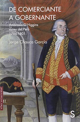 9788477379942: De comerciante a gobernante: Ambrosio O´Higgins virrey del Perú 1796-1801 (Sílex Universidad)