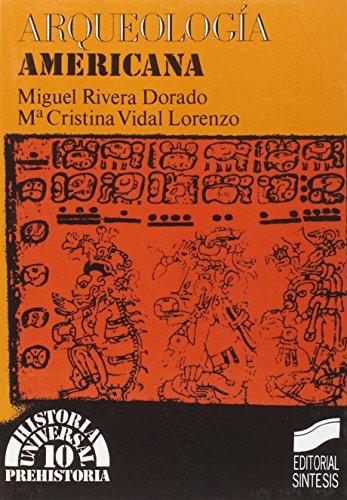 Arqueologia Americana (Historia Universal) (Spanish Edition): Rivera Dorado, Miguel, Vidal Lorenzo,...