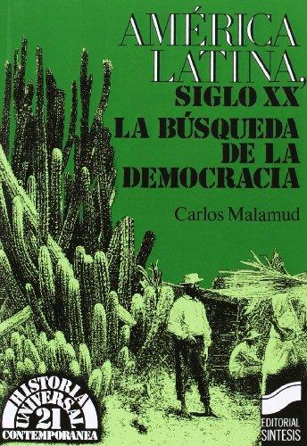 AMERICA LATINA SIGLO XX BUSQUEDA DEMOCRA: MALAMUD CARLOS