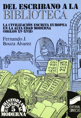 9788477381570: Del escribano a la biblioteca: la civilización escrita europea en la alta edad moderna (Historia universal. Moderna)