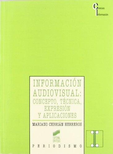 9788477383093: Información audiovisual: concepto, técnica, expresión y aplicaciones (Ciencias de la información)