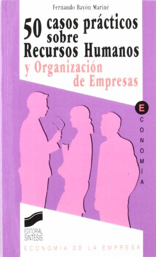 9788477383888: 50 casos sobre recursos humanos y organización de empresas (Síntesis economía. Economía de la empresa)