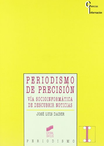 Periodismo de Precision: La Via Socioinformatica de Descubrir Noticias (Ciencias de La Informacion)...