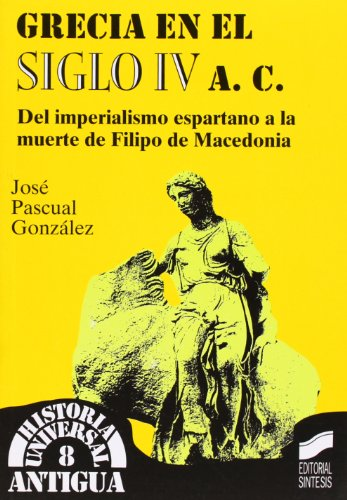 9788477385332: Grecia en el siglo IV a.C.: del imperialismo espartano a la muerte de Filipo de Macedonia (Historia universal. Antigua)