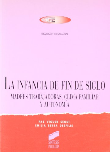 La Infancia de Fin de Siglo: Madres Trabajadoras, Clima Familiar y Autonomia (Psicologia y Mundo ...