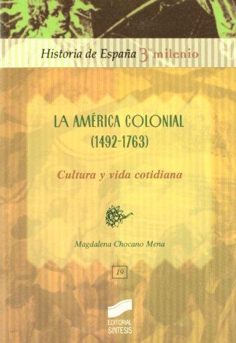 9788477387381: La América colonial (1492-1763): cultura y vida cotidiana (Historia de España, 3er milenio)