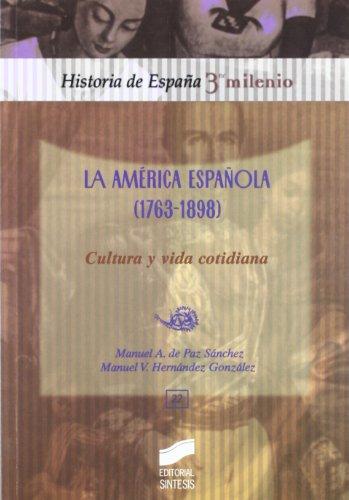 La América Española (1763-1898) Cultura y vida cotidiana: PAZ SANCHEZ, Manuel A.de / ...