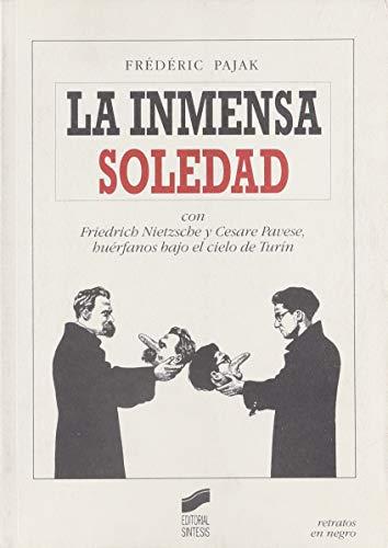 9788477388005: La inmensa soledad: con Friedrich Nietzsche y Cesare Pavese, huérfanos bajo el cielo de Turín: 1 (Retratos en negro)