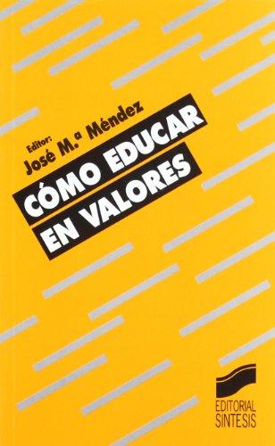 CÓMO EDUCAR EN VALORES: MÉNDEZ, JOSÉ MARÍA (EDITOR)