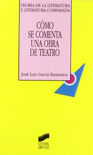 Como Se Comenta Una Obra de Teatro - Ensayo de Metodo (Spanish Edition): Jose Luis Garcia Barrientos