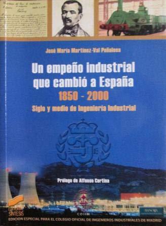 UN EMPEÑO INDUSTRIAL QUE CAMBIO A ESPAÑA: MARTÍNEZ-VAL PEÑALOSA, José