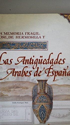 La Memoria Fragil. Jose De Hermosilla. Las Antigüedades Arabes De España - Delfin Rodriguez Ruiz