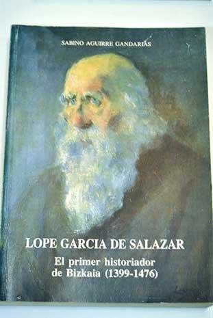 9788477521341: Lope Garcia De Salazar. El Primer Historiador De Bizkaia (1399-1476)
