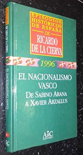 9788477542391: El nacionalismo vasco: De Sabino Arana a Xavier Arzallus (Episodios históricos de España) (Spanish Edition)