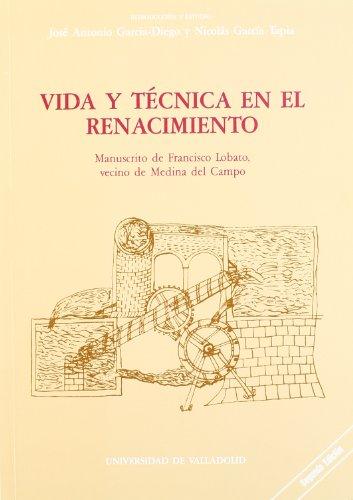 9788477620082: Vida y Tecnica En el Renacimiento. Manuscrito de Francisco Lobato, Vecino de Medina Del Campo
