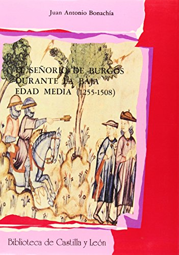 9788477620334: El senorio de Burgos durante la baja Edad Media (1255-1508) (Biblioteca de Castilla y Leon. Serie Historia) (Spanish Edition)
