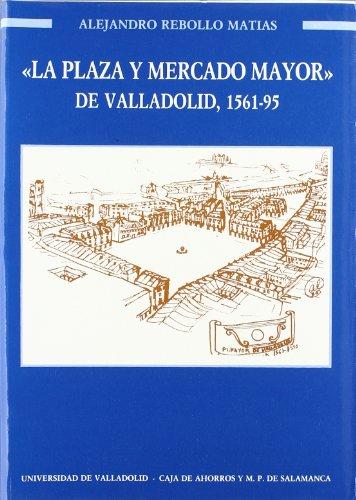 9788477620587: Plaza y Mercado Mayor de Valladolid, La. 1561-1595