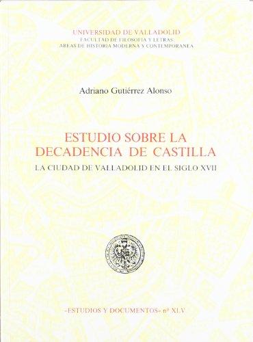 9788477620662: Estudio sobre la decadencia de Castilla: La ciudad de Valladolid en el siglo XVII (Estudios y documentos) (Spanish Edition)