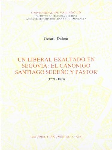 9788477620792: Un Liberal Exaltado En Segovia: el Canonigo Santiago Sedeño y Pastor (1769-1823) (Estudios y documento)