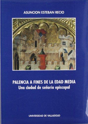 9788477620839: Palencia a fines de la Edad Media: Una ciudad de señorío episcopal (Serie Historia y sociedad)