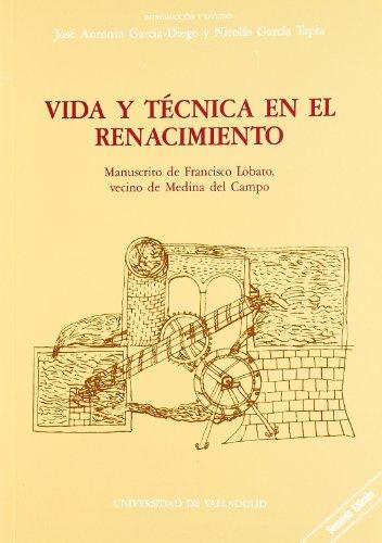9788477621041: Vida y Técnica En el Renacimiento. Manuscrito de Francisco Lobato, Vecino de Medina Del Campo