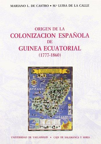 9788477622796: Origen de la colonizacion espanola en Guinea Ecuatorial (1777-1860) (Serie Historia y sociedad) (Spanish Edition)