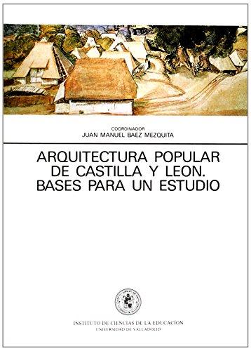 Arquitectura popular de Castilla y León: bases: BAEZ MEZQUITA, JUAN