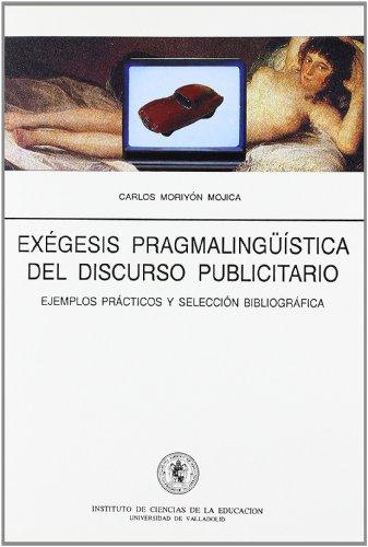 Exegesis Pragmalinguistica del Discurso Publicitario: Ejemplos Practicos y Seleccion Bibliografica ...