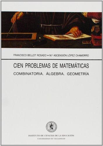 Cien problemas de matemáticas: combinatoria, álgebra, geometría: López Chamorro, María
