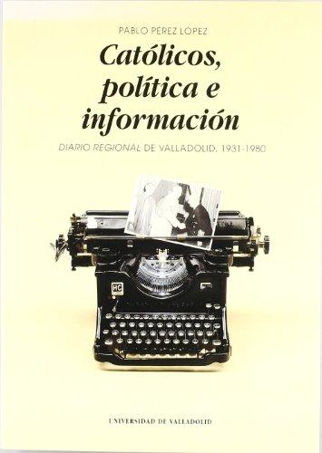 9788477624127: Católicos, política e información: Diario regional de Valladolid, 1931-1980 (Serie Historia y sociedad) (Spanish Edition)