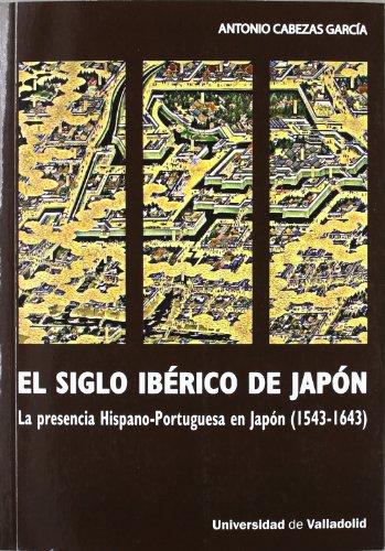 9788477624592: El siglo ibérico de Japón : la presencia hispano-portuguesa en Japón (1543-1643)