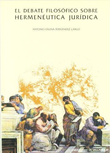 9788477624844: DEBATE FILOSÓFICO SOBRE HERMENÉUTICA JURÍDICA, EL