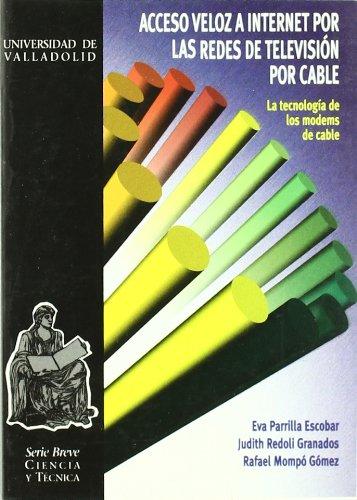 9788477626909: ACCESO VELOZ A INTERNET POR LAS REDES DE TELEVISIÓN POR CABLE. LA TECNOLOGIA DE LOS MODEMS DE Cable