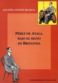 9788477627678: Perez de Ayala, Bajo el Signo de Britannia