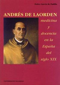 9788477628477: Andrés de Laorden: Medicina y docencia en la España del siglo XIX (Serie Historia y sociedad)