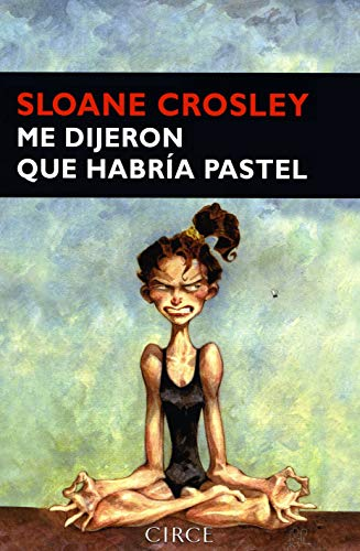 Me dijeron que habria pastel/ I Was Told there'd Be Cake (Spanish Edition): Sloane Crosley