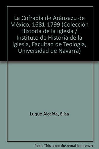 La Cofradía de Aránzazu en México (1681-1799): Elisa Luque Alcaide