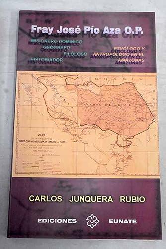 FRAY JOSE PIO AZA. MISIONERO, GEOGRAFO, FILOLOGO, HISTORIADOR, ETNOLOGO Y ANTROPOLOGO EN EL ...
