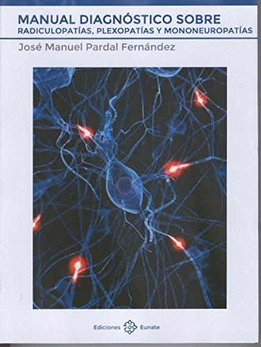 MANUAL DIAGNÓSTICO SOBRE RADICULOPATÍAS, PLEXOPATÍAS Y MONONEUROPATÍAS: PARDAL FERNÁNDEZ,JOSÉ MANUEL