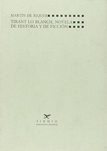 Tirant lo blanch: Novela de historia y de ficcion (Biblioteca general) (Spanish Edition): Riquer, ...