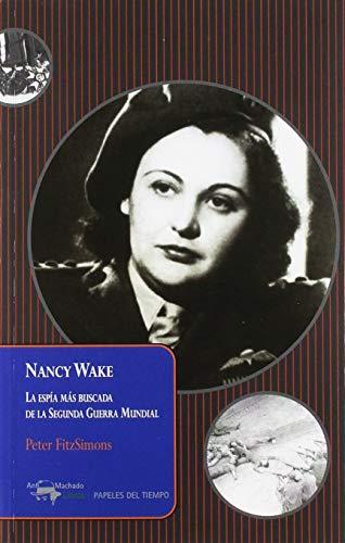 9788477741640: Nancy Wake: La espía más buscada de la Segunda Guerra Mundial (Papeles del tiempo)
